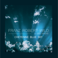Franz Robert WILD (Feat. Dick Rivers) - CHEYENNE BLUE SKY