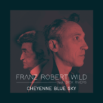 Franz Robert WILD - Feat. Dick Rivers. Cheyenne Blue Sky